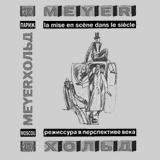 Meyerhold, la mise en scène dans le siècle